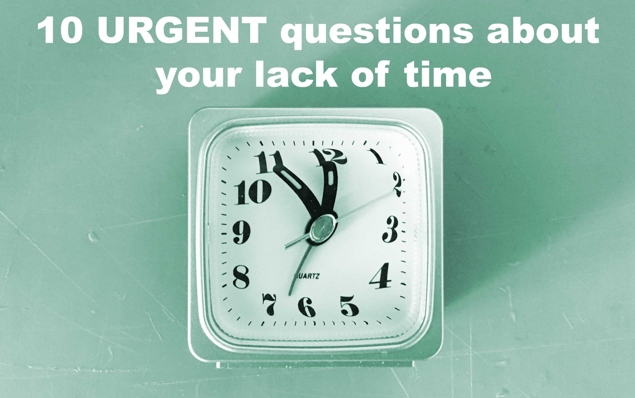 10-urgent-questions-about-your-lack-of-time